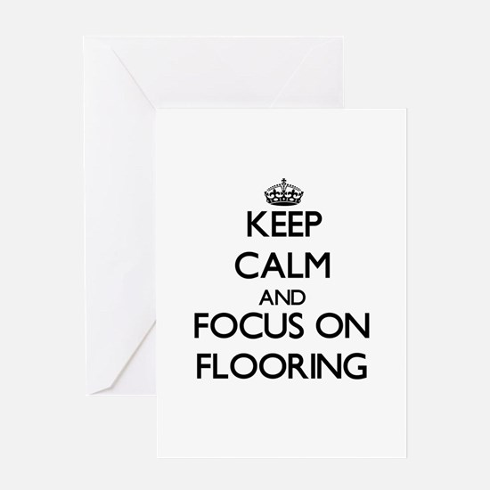 Keep Calm and focus on Flooring Greeting Cards