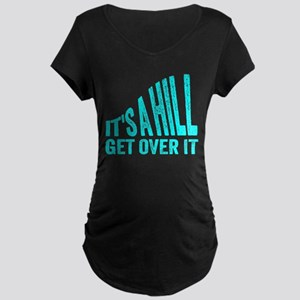 It's A Hill. Get Over It. Maternity T-Shirt
