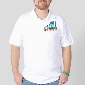 It's A Hill. Get Over It. Golf Shirt