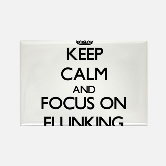 Keep Calm and focus on Flunking Magnets