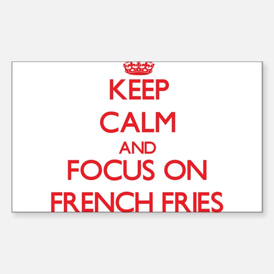 Keep Calm and focus on French Fries Decal