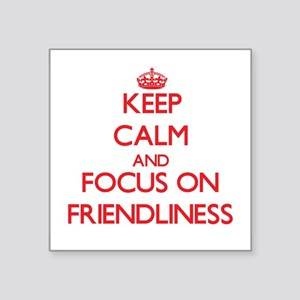 Keep Calm and focus on Friendliness Sticker