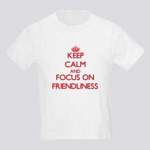 Keep Calm and focus on Friendliness T-Shirt