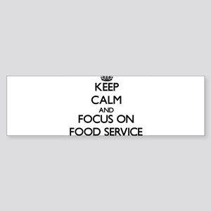 Keep Calm and focus on Food Service Bumper Sticker