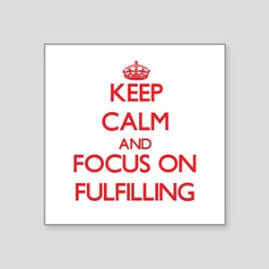Keep Calm and focus on Fulfilling Sticker