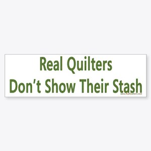 Quilter Dont Show Stash Bumper Sticker