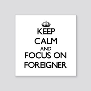 Keep Calm and focus on Foreigner Sticker