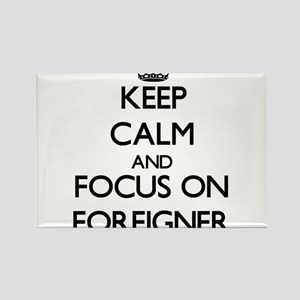 Keep Calm and focus on Foreigner Magnets