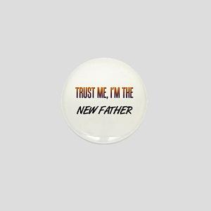Trust ME, I'm the NEW FATHER Mini Button