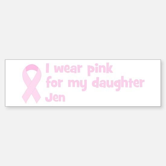 Daughter Jen (wear pink) Bumper Bumper Bumper Sticker