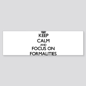 Keep Calm and focus on Formalities Bumper Sticker