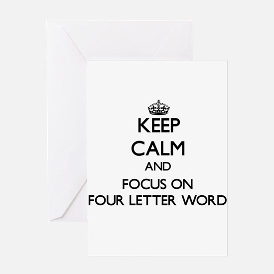 Keep Calm and focus on Four Letter Word Greeting C
