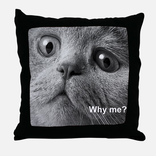 Why me cat. Throw Pillow