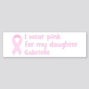 Daughter Gabrielle (wear pink Bumper Sticker