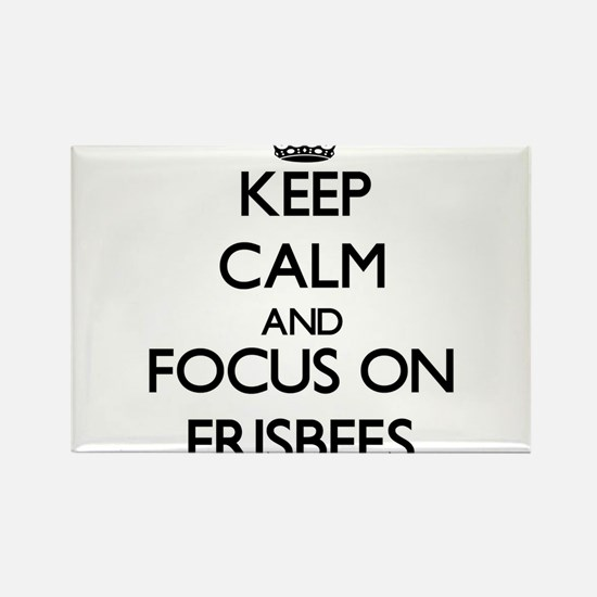 Keep Calm and focus on Frisbees Magnets