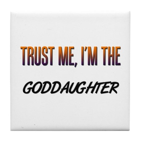 Trust ME, I'm the GODDAUGHTER Tile Coaster