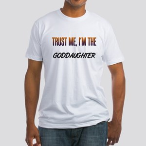 Trust ME, I'm the GODDAUGHTER Fitted T-Shirt