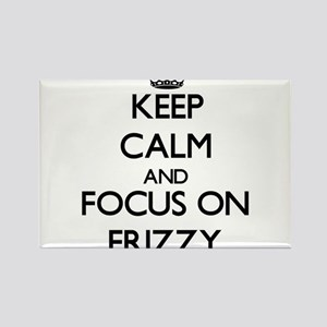 Keep Calm and focus on Frizzy Magnets