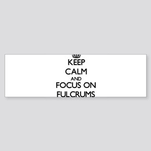 Keep Calm and focus on Fulcrums Bumper Sticker