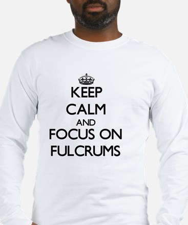 Keep Calm and focus on Fulcrums Long Sleeve T-Shir
