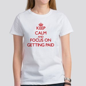 Keep Calm and focus on Getting Paid T-Shirt