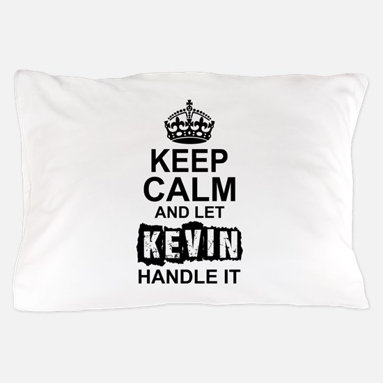 Keep Calm and Let Kevin Handle It Pillow Case