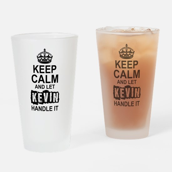 Keep Calm and Let Kevin Handle It Drinking Glass