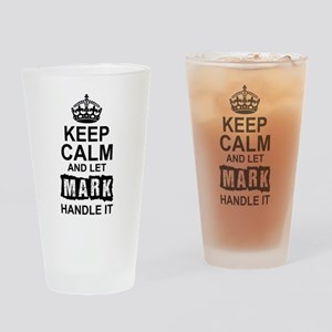 Keep Calm and Let Mark Handle It Drinking Glass