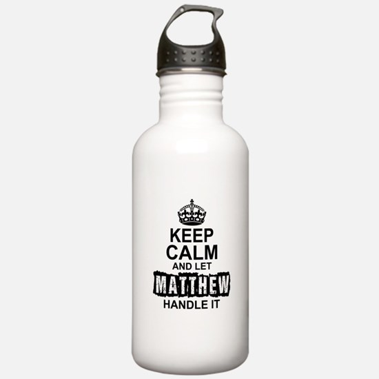 Keep Calm and Let Matthew Handle It Water Bottle