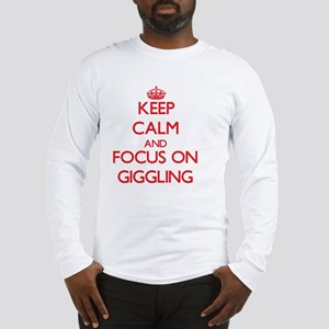 Keep Calm and focus on Giggling Long Sleeve T-Shir