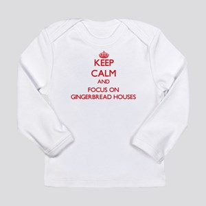 Keep Calm and focus on Gingerbread Houses Long Sle