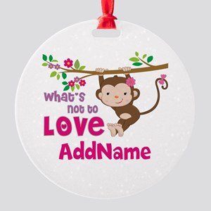 Whats Not to Love Personalized Round Ornament