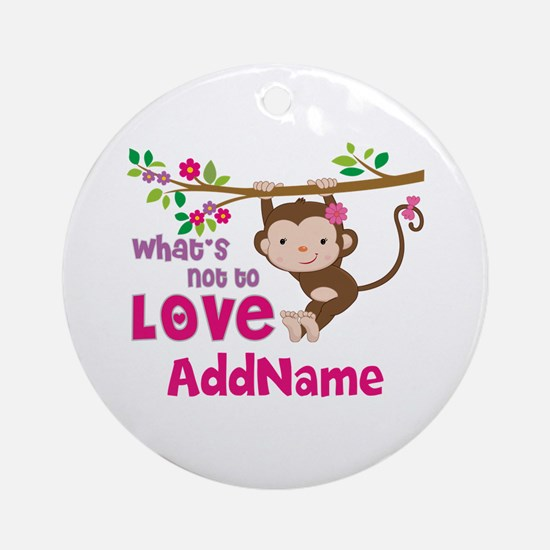 Whats Not to Love Personalized Ornament (Round)