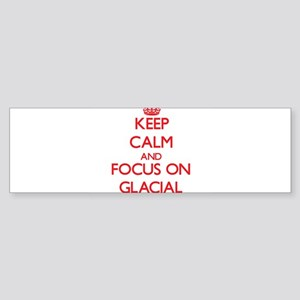 Keep Calm and focus on Glacial Bumper Sticker