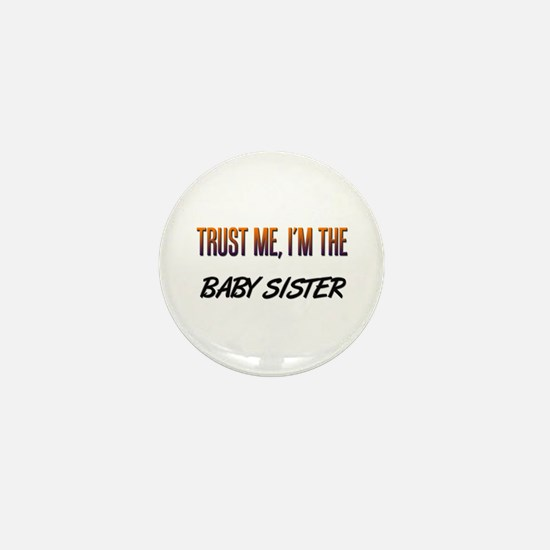 Trust ME, I'm the BABY SISTER Mini Button