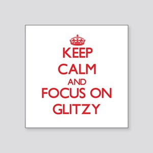 Keep Calm and focus on Glitzy Sticker