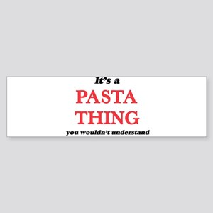 It's a Pasta thing, you wouldn& Bumper Sticker