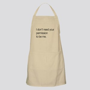 I don't need your permission to be me. Apron