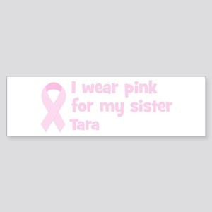 Sister Tara (wear pink) Bumper Sticker