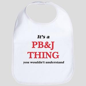 It's a Pb&J thing, you wouldn&#39 Baby Bib