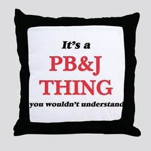 It's a Pb&J thing, you wouldn Throw Pillow
