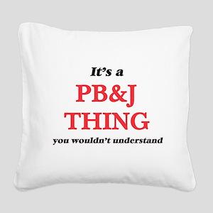 It's a Pb&J thing, yo Square Canvas Pillow