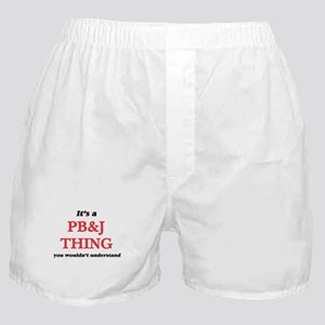 It's a Pb&J thing, you wouldn Boxer Shorts