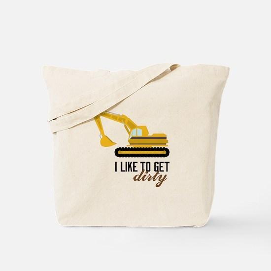 I Like To Get Dirty Tote Bag