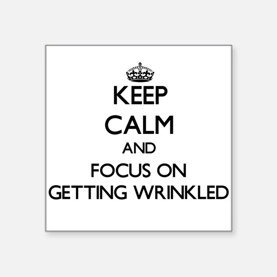 Keep Calm and focus on Getting Wrinkled Sticker