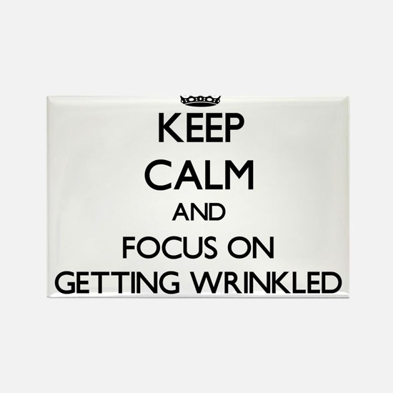 Keep Calm and focus on Getting Wrinkled Magnets