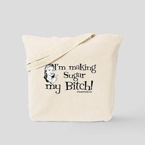 I'm Making Sugar my Bitch Tote Bag