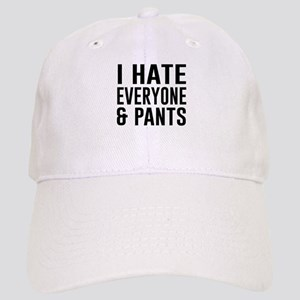 I Hate Everyone & Pants Baseball Cap