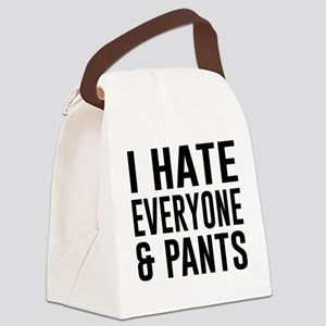 I Hate Everyone & Pants Canvas Lunch Bag