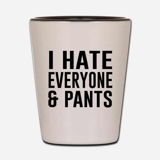 I Hate Everyone & Pants Shot Glass